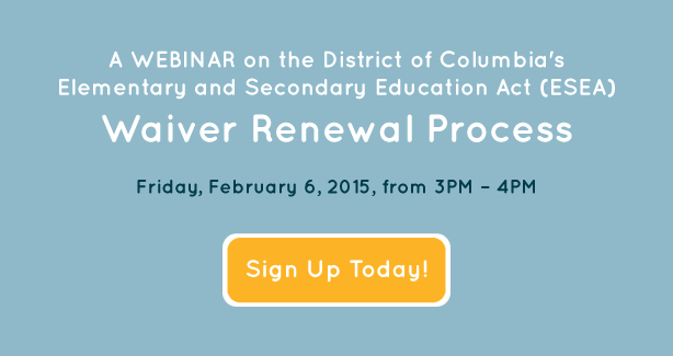 A Webinar on the District of Columbia's Elementary and Secondary Education Act (ESEA) Waiver Renewal Process