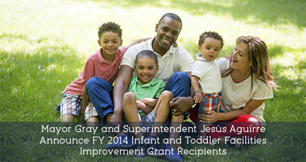 Mayor Gray and Superintendent Aguirre Announce FY 2014 Infant and Toddler Facilities Improvement Grant Recipients
